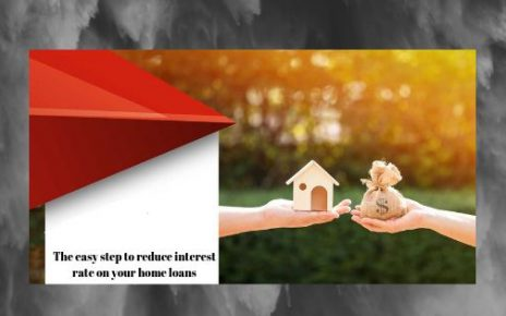 The easy step to reduce the interest rate on your home loans